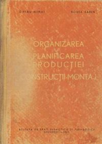 Organizarea si planificarea productiei in constructii montaj - Manual pentru scolile tehnice de maistri