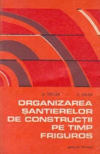 Organizarea santierelor de constructii pe timp friguros