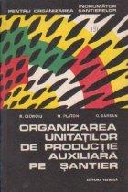Organizarea unitatilor de productie auxiliara pe santier