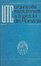 U. T. C. Organizatia revolutionara a tineretului din Romania