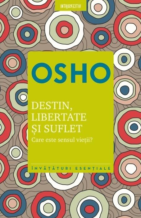Osho. Destin, libertate și suflet. Care este semnificația vieții