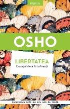 Osho. Libertatea. Curajul de a fi tu însuți