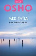 Osho. Meditația. Prima și ultima libertate