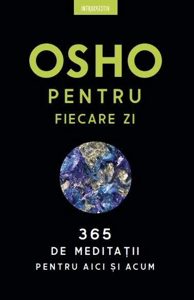 Osho. Osho pentru fiecare zi. 365 de meditații pentru aici și acum