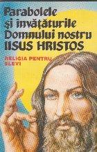 Parabolele si invataturile Domnului nostru Iisus Hristos. Religia pentru elevi