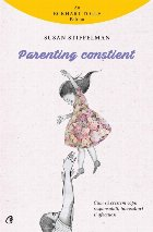 Parenting constient. Cum sa crestem copii responsabili, increzatori si afectuosi