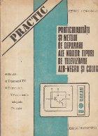 Particularitati si metode de depanare ale noilor tipuri de televizoare alb-negru si color