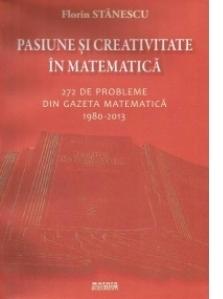 Pasiune si creativitate in matematica. 272 de probleme din Gazeta matematica 1980-2013