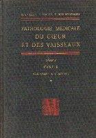 Pathologie Medicale Du Coeur Et Des Vaisseaux, Tome I - Coeur