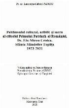 Patrimoniul cultural, artistic şi sacru al ctitoriei primului patriarh al României, dr. Elie Miron Cristea - Sfânta Mănăstire Topliţa : 1923-2021