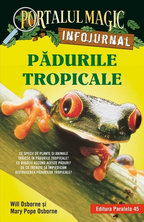 """Pădurile tropicale. Infojurnal (însoțește volumul 6 din seria Portalul magic:  """"Aventuri în jungla Amazonului"""")"""