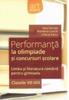 Performanta la olimpiade si concursuri scolare. Limba si literatura romana pentru gimnaziu clasele VII-VIII