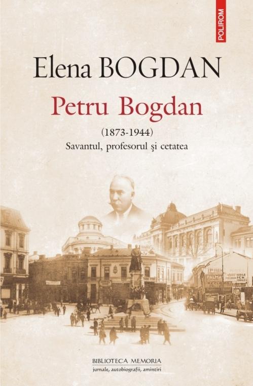 Petru Bogdan (1873-1944). Savantul, profesorul şi cetatea