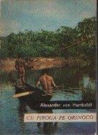 Cu piroga pe Orinoco - Din insemnarile de calatorie ale marelui naturalist