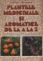 Plantele medicinale si aromatice de la A la Z, Editia a II-a revazuta si completata