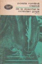 Poezia romana clasica de la Dosoftei la Octavian Goga, Volumul al III-lea