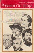 Popasuri in timp - pe urmele marilor nostri scriitori: Eminescu, Creanga, Cosbuc, Rebreanu, Sadoveanu
