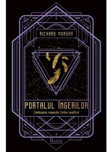 Portalul ingerilor. Continuarea romanului Carbon modificat. A doua carte din seria Takeshi Kovacs