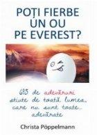Poti fierbe un ou pe Everest? 695 de adevaruri stiute de toata lumea care nu sunt toate... adevarate