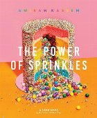 Power of Sprinkles, The:A Cake Book by the Founder of Flour