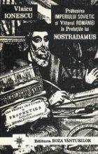 Prabusirea Imperiului Sovietic si Viitorul Romaniei in profetiile lui Nostradamus