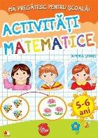 Ma pregatesc pentru scoala. Activitati matematice (fise activitati) 5-6 ani