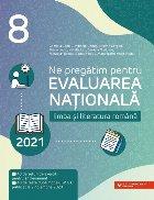 Ne pregatim pentru Evaluarea Nationala 2021. Limba si literatura romana. Clasa a VIII-a