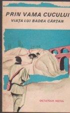 Prin Vama Cucului - Viata lui Badea Cartan