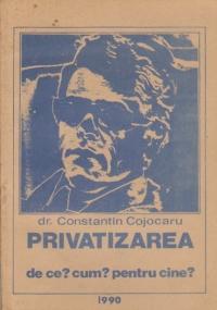 Privatizarea - De ce? Cum? Pentru cine?