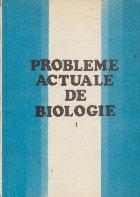 Probleme actuale de biologie, Volumul I