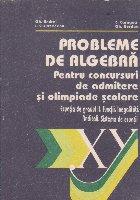 Probleme de algebra pentru concursuri de admitere si olimpiade scolare. Ecuatia de gradul II. Functii. Inegalitati. Radicali. Sisteme de ecuatii