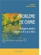 Probleme de chimie. Culegere pentru clasele a X-a si a XI-a
