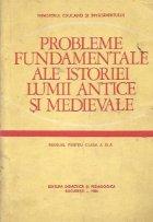 Probleme fundamentale ale istoriei lumii antice si medievale (manual pentru clasa a XI-a)