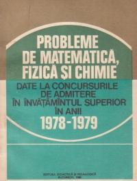 Probleme de matematica, fizica si chimie date la concursurile de admitere in invatamantul superior in anii 1978 - 1979
