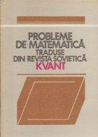 Probleme de matematica traduse din revista sovietica Kvant - Volumul I (Problemele 1-200)