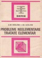 Probleme neelementare tratate elementar (Editia