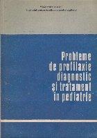 Probleme de profilaxie , diagnostic si tratament in pediatrie
