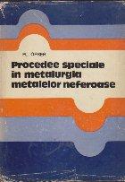 Procedee speciale in metalurgia metalelor neferoase