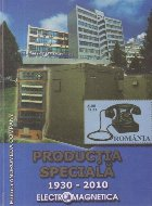Productia Speciala - 80 de ani de activitate 1930-2010 (ELECTROMAGNETICA)