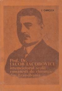 Prof. Dr. Iacob Iacobovici intemeietorul scolii romanesti de chirurgie din Transilvania