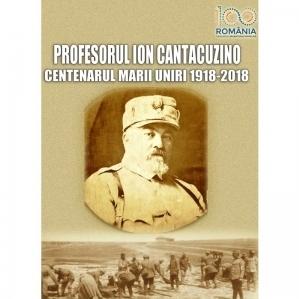 Profesorul Ion Cantacuzino. Centenarul Marii Uniri  1918-2018