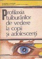 Profilaxia tulburarilor de vedere la copii si adolescenti