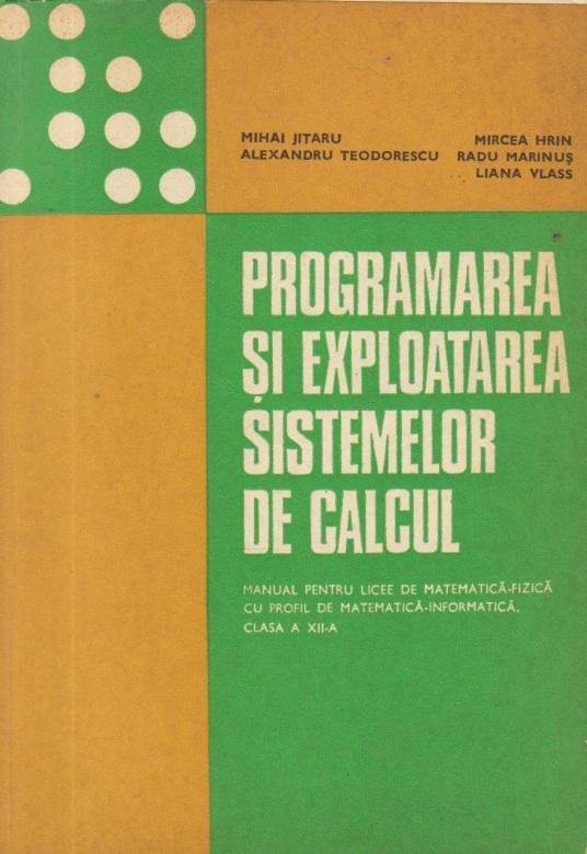 Programarea si exploatarea sistemelor de calcul - Manual pentru licee de matematica-fizica cu profil de matematica-informatica, Clasa a XII-a