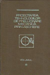 Proiectarea tehnologiilor de prelucrare mecanica prin aschiere - Manual de proiectare, Volumul al II-lea