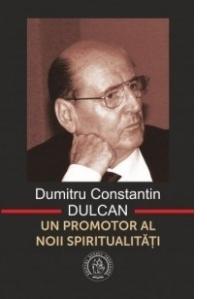 Un promotor al noii spiritualitati - Dumitru Constantin Dulcan