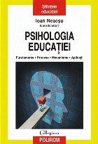 Psihologia educatiei. Fundamente. Procese. Mecanisme. Aplicatii