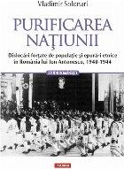 Purificarea națiunii. Dislocări forțate de populație și epurări etnice în România lui Ion Antonescu, 1940-1944
