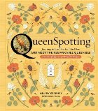 Queenspotting:  Meet the Remarkable Queen Bee and Discover t