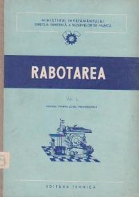 Rabotarea, Volumul I, Manual pentru scoli profesionale