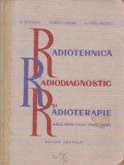 Radiotehnica, radiodiagnostic si radioterapie. Manual pentru scolile tehnice sanitare